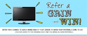Refer a grin and win! Multiple entries accepted